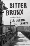 Bitter Bronx: Thirteen Stories - Jerome Charyn
