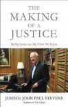 The Making of a Justice: Reflections on My First 94 Years  - John Paul Stevens