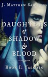 Daughters of Shadow and Blood - Book I: Yasamin - J. Matthew Saunders