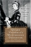 Queen Victoria's Mysterious Daughter: A Biography of Princess Louise - Lucinda Hawksley