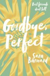 Goodbye, Perfect - Sara Barnard