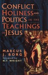Conflict, Holiness, and Politics in the Teachings of Jesus - Marcus J. Borg, N.T. Wright
