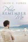 Please Remember Me - Jacob Z. Flores