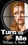 Turn to Me (Kathleen Turner, #2) - Tiffany Snow