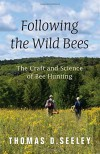 Following the Wild Bees: The Craft and Science of Bee Hunting - Thomas D. Seeley