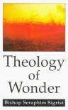 Theology Of Wonder - Seraphim Sigrist