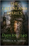 The Greenland Diaries: Days 101 - 140 - PATRICK W. MARSH