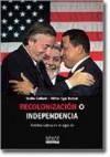 Recolonización o Independencia - Stella Calloni, Victor Ego Ducrot