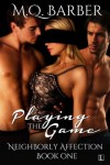 Playing the Game  - M.Q. Barber