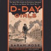 D-Day Girls - Sarah Rose