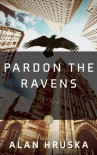 Pardon the Ravens - Alan Hruska