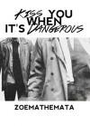 Kiss You When It's Dangerous - zoemathemata