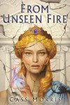 From Unseen Fire (Aven Cycle #1) - Cass Morris