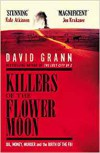 Killers of the Flower Moon: Oil, Money, Murder and the Birth of the FBI - David Grann