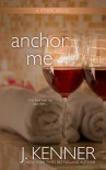 Anchor Me - J. Kenner