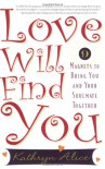 Love Will Find You: 9 Magnets to Bring You and Your Soulmate Together - Kathryn Alice