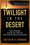 Twilight in the Desert: The Coming Saudi Oil Shock and the World Economy - Matthew R. Simmons