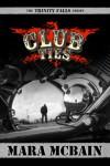 CLUB TIES (The Trinity Falls Series) - Mara McBain