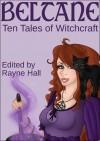 Beltane: Ten Tales of Witchcraft - Rayne Hall, Debbie Christiana, Jonathan Broughton, Debra Dunbar, Liv Rancourt, Pamela Turner, Lawrence Barker, Mertianna Georgia, Karen Heard, Carole Ann Moleti