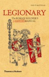 Legionary: The Roman Soldier's (Unofficial) Manual - Philip Matyszak