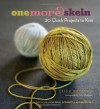 One More Skein: 30 Quick Projects to Knit - Leigh Radford