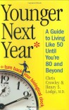 Younger Next Year: A Guide to Living Like 50 Until You're 80 and Beyond - Chris Crowley, Henry S. Lodge