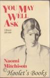 You May Well Ask: A Memoir, 1920-40 - Naomi Mitchison
