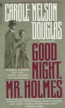 Good Night, Mr. Holmes: An Irene Adler Novel - Carole Nelson Douglas
