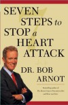 Seven Steps to Stop a Heart Attack - Dr. Bob Arnot