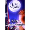 Under a Confederate Moon - J.M. Snyder