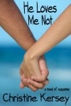 He Loves Me Not: A Novel of Suspense (Lily's Story, #1) - Christine Kersey
