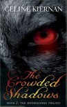 The Crowded Shadows - Celine Kiernan