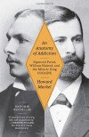 An Anatomy of Addiction: Sigmund Freud, William Halsted, and the Miracle Drug, Cocaine - Howard Markel