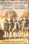 Gertrude Bell: Queen of the Desert, Shaper of Nations - Georgina Howell