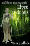 Eaglethorpe Buxton and the Elven Princess (Eaglethorpe Buxton #1) - Wesley Allison