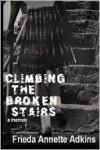 Climbing The Broken Stairs, A Memoir - Frieda Annette Adkins