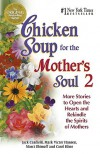 Chicken Soup for the Mother's Soul 2: More Stories to Open the Hearts and Rekindle the Spirits of Mothers (Chicken Soup for the Soul) - Jack Canfield, Mark Victor Hansen