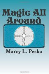 Magic All Around - Marcy L. Peska