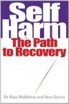 Self Harm: The Path To Recovery - Kate Middleton, Sara Garvie