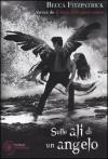 Sulle ali di un angelo (Il bacio dell'angelo caduto, #3) - Becca Fitzpatrick, Valentina Ricci, Irene Annoni