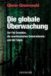 Die globale Überwachung: Der Fall Snowden, die amerikanischen Geheimdienste und die Folgen - Glenn Greenwald