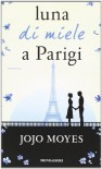 Luna di miele a Parigi - Jojo Moyes, M. C. Dallavalle