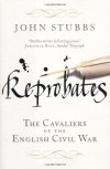 Reprobates: The Cavaliers of the English Civil War - John Stubbs