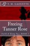 Freeing Tanner Rose (Faith & Kung Fu, #1) - T.M. Gaouette