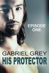 His Protector: Episode One - Gabriel Grey
