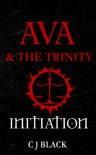 Ava & the Trinity: Initiation - C.J. Black