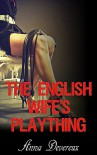 The English Wife's Plaything: A Bdsm, femdom, chastity story - Anna Devereux