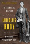 Lincoln's Body: A Cultural History - Richard Wightman Fox