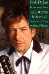 Bob Dylan: Performing Artist Volume 3: Mind Out Of Time 1986 And Beyond - Paul  Williams