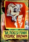 The Pickled Punks: Fredric Brown in the Detective Pulps Volume 19 - Fredric [Dust Wrapper and interior illustrations by Joe Servello] [endpap Brown